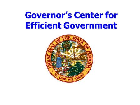 Governor's Center for Efficient Government. Mission The mission of the Governor's Center for Efficient Government is to promote fair and transparent best.