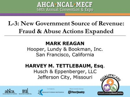 © 2007 Husch & Eppenberger, LLC1 L-3: New Government Source of Revenue: Fraud & Abuse Actions Expanded MARK REAGAN Hooper, Lundy & Bookman, Inc. San Francisco,