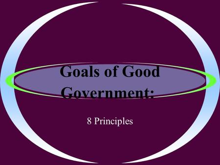Goals of Good Government: 8 Principles. Natural Rights Inalienable human freedoms to life, liberty and property that government has the responsibility.