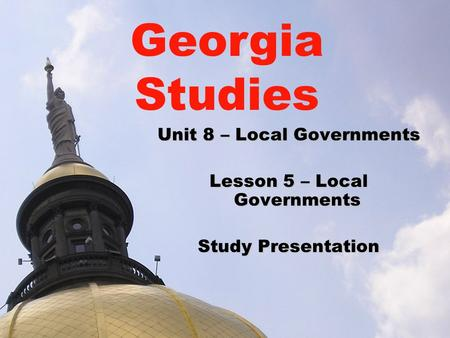 Georgia Studies Unit 8 – Local Governments