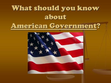 What should you know about American Government?. Principles of U.S. Government Popular Sovereignty Popular Sovereignty Separation of Powers Separation.