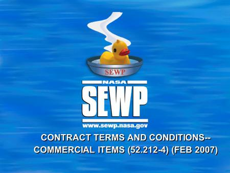 CONTRACT TERMS AND CONDITIONS--COMMERCIAL ITEMS ( ) (FEB 2007)