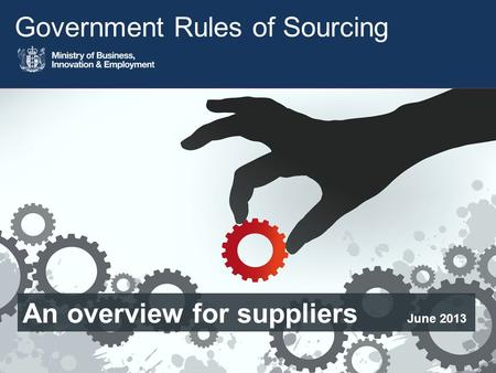 Government Rules of Sourcing An overview for suppliers June 2013.