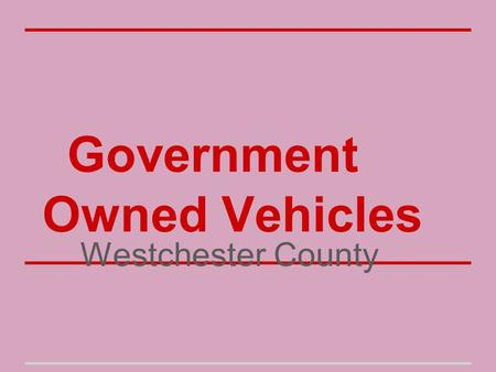 Government Owned Vehicles Westchester County. Westchester County Cars County cars are being underutilized. County officials can only use county cars.