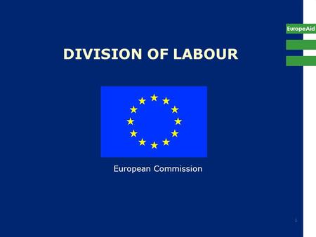 EuropeAid 1 DIVISION OF LABOUR European Commission.