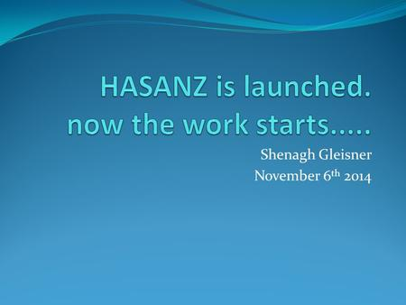 Shenagh Gleisner November 6 th 2014. Introduction What I will cover A picture of HASANZ five years out My visits and what I learnt From you all From WorkSafe.