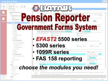 EFAST2 5500 series EFAST2 5500 series 5300 series 5300 series 1099R series 1099R series FAS 158 reporting FAS 158 reporting choose the modules you need!