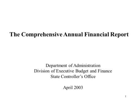 1 The Comprehensive Annual Financial Report Department of Administration Division of Executive Budget and Finance State Controller's Office April 2003.