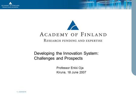 02/04/2015 1 Developing the Innovation System: Challenges and Prospects Professor Erkki Oja Kiruna, 18 June 2007.