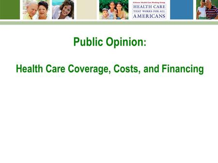 Public Opinion : Health Care Coverage, Costs, and Financing.