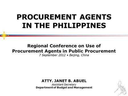 PROCUREMENT AGENTS IN THE PHILIPPINES PROCUREMENT AGENTS IN THE PHILIPPINES Regional Conference on Use of Procurement Agents in Public Procurement 7 September.