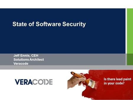 State of Software Security 1 Jeff Ennis, CEH Solutions Architect Veracode.