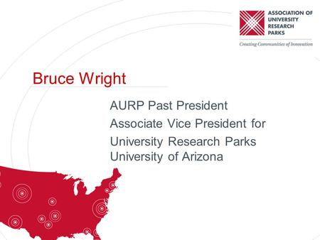 AURP Past President Associate Vice President for University Research Parks University of Arizona Bruce Wright.