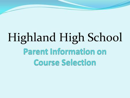 Highland High School. Tonight We Will…. Present general information regarding course selection for our HHS students. Discuss the Course Selection Process.