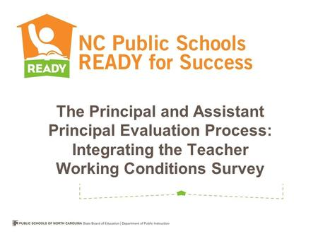 The Principal and Assistant Principal Evaluation Process: Integrating the Teacher Working Conditions Survey.