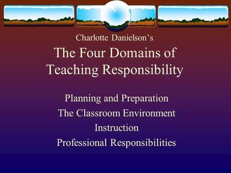 Charlotte Danielson's The Four Domains of Teaching Responsibility