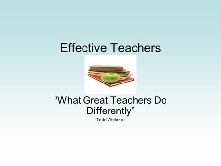 "Effective Teachers ""What Great Teachers Do Differently"" Todd Whitaker."