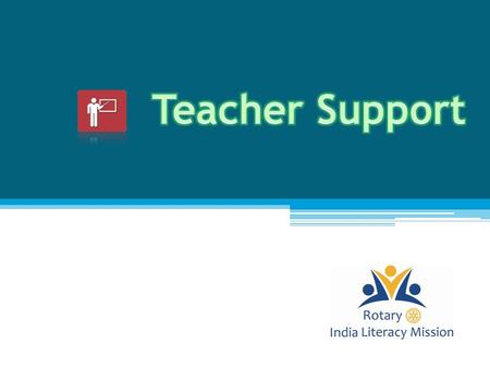  To understand RILM's TEACHER SUPPORT program  To be able to identify different teacher support activities  To do supplemental teaching  To strengthen.