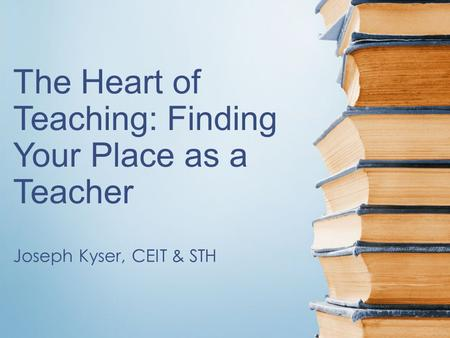 The Heart of Teaching: Finding Your Place as a Teacher