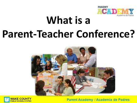 Parent Academy / Academia de Padres What is a Parent-Teacher Conference?