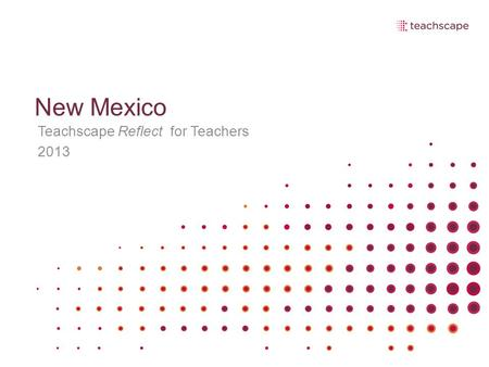 New Mexico Teachscape Reflect for Teachers 2013. Collaborative Norms Equity of voice Active listening Safety to share different perspectives Commitment.