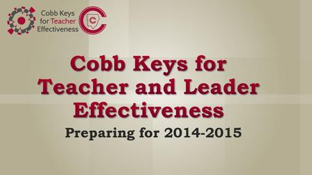 Preparing for 2014-2015. Learning Objectives Review the TAPS component of the Cobb Keys for Teacher Effectiveness Explore the Teacher Performance Standards.