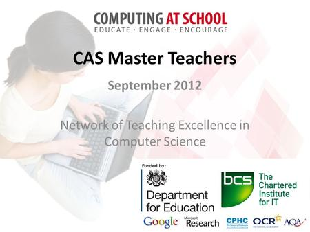 CAS Master Teachers September 2012 Network of Teaching Excellence in Computer Science.