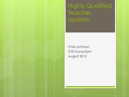 Highly Qualified Teacher Update Chris Johnson CTE Consultant August 2012.