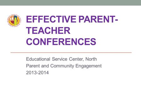 EFFECTIVE PARENT- TEACHER CONFERENCES Educational Service Center, North Parent and Community Engagement 2013-2014.
