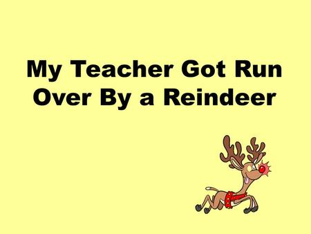 My Teacher Got Run Over By a Reindeer