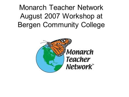 Monarch Teacher Network August 2007 Workshop at Bergen Community College.