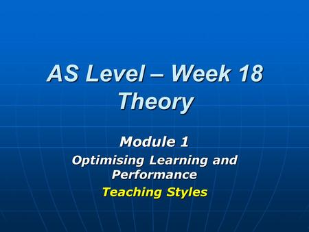Module 1 Optimising Learning and Performance Teaching Styles
