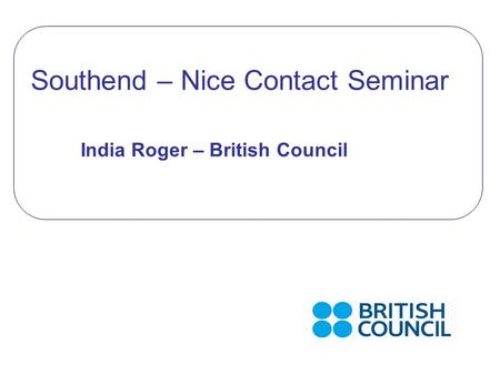 Southend – Nice Contact Seminar India Roger – British Council.