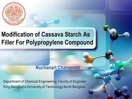 LOGO Modification of Cassava Starch As Filler For Polypropylene Compound Department of Chemical Engineering, Faculty of Engineer King Mongkut's University.