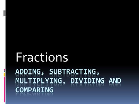 Fractions. ADDING FRACTIONS  Build each fraction so that the denominators are the same  ADD the numerators  Place the sum of the two numerators on.