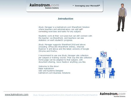 Study Manager is a kalmstrom.com SharePoint Solution where teachers and administrators can add self- correcting exercises and tasks for any subject. Students.