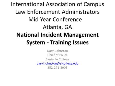 International Association of Campus Law Enforcement Administrators Mid Year Conference Atlanta, GA National Incident Management System - Training Issues.