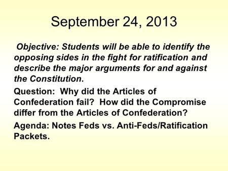September 24, 2013 Objective: Students will be able to identify the opposing sides in the fight for ratification and describe the major arguments for and.