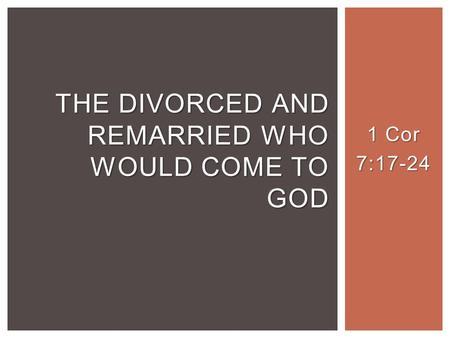 1 Cor 7:17-24 THE DIVORCED AND REMARRIED WHO WOULD COME TO GOD.