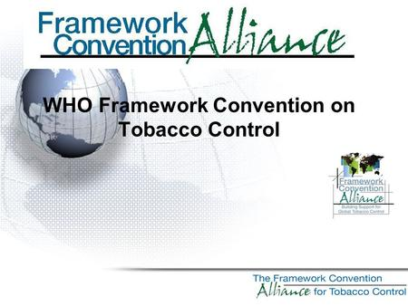 WHO Framework Convention on Tobacco Control. Worldwide Projections Leading cause of preventable death in the world Tobacco kills about 13,500 people every.