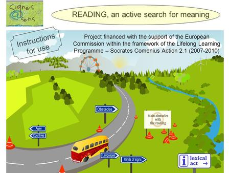 Project financed with the support of the European Commission within the framework of the Lifelong Learning Programme – Socrates Comenius Action 2.1 (2007-2010)