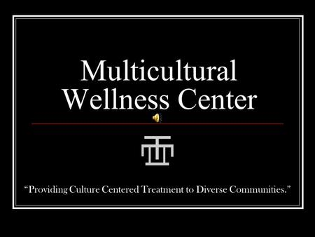 "Multicultural Wellness Center ""Providing Culture Centered Treatment to Diverse Communities."""