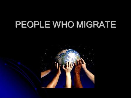 PEOPLE WHO MIGRATE. WHAT IS EMIGRATION? Emigration is leaving one country or region to go and stay in another country or region. Emigration is leaving.