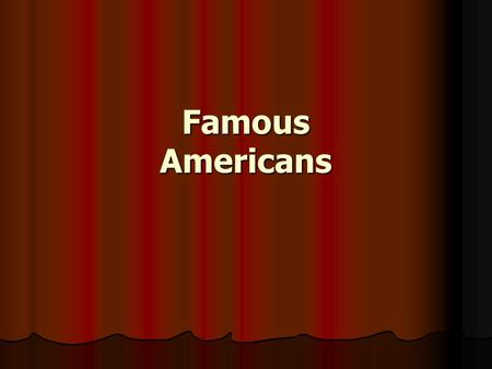 Famous Americans. Who Am I? Born in Virginia Born in Virginia A farmer A farmer Brave leader Brave leader First United States President in a Republican.