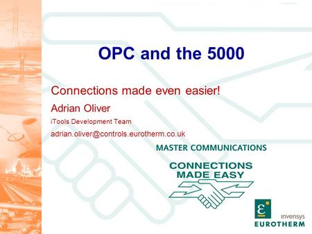 OPC and the 5000 Connections made even easier! Adrian Oliver iTools Development Team