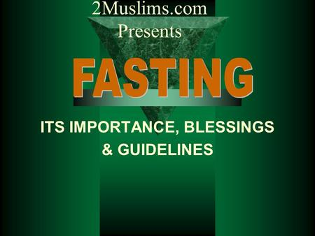ITS IMPORTANCE, BLESSINGS & GUIDELINES 2Muslims.com Presents.