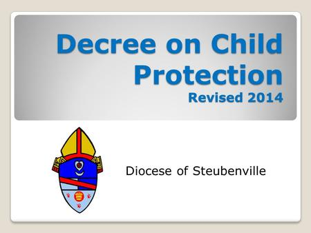 Decree on Child Protection Revised 2014 Diocese of Steubenville.