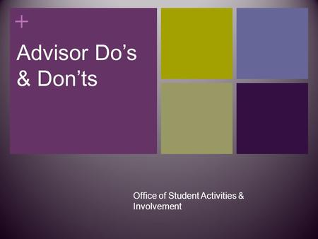 + Advisor Do's & Don'ts Office of Student Activities & Involvement.