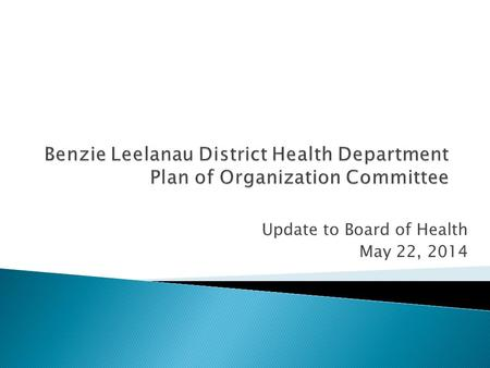 Update to Board of Health May 22, 2014. Recommended by Northern Michigan CJS Team Approved by Center for Sharing Public Health Services Approved by BOH,
