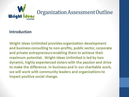 Organization Assessment Outline Introduction Wright Ideas Unlimited provides organization development and business consulting to non-profits, public sector,